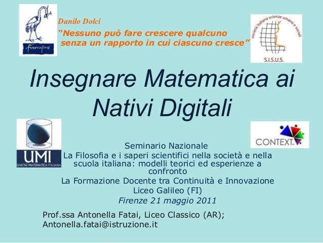 """Danilo Dolci """"Nessuno può fare crescere qualcuno senza un rapporto in cui ciascuno cresce""""  Insegnare Matematica ai Nativi..."""