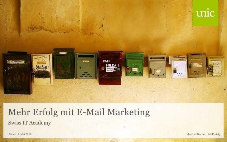 Mehr Erfolg mit E-Mail Marketing Swiss IT Academy Zürich 6. Mai 2010                 Manfred Bacher, Ueli Preisig