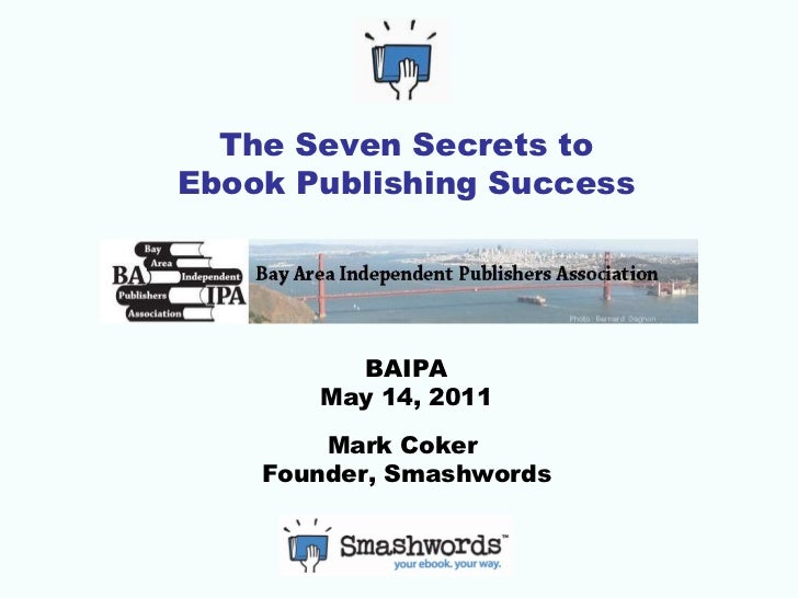 The Seven Secrets of Ebook Publishing Success - BAIPA May 14, 2011