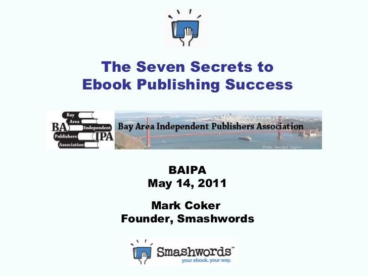 The Seven Secrets of Ebook Publishing Success - BAIPA May 14, 2011