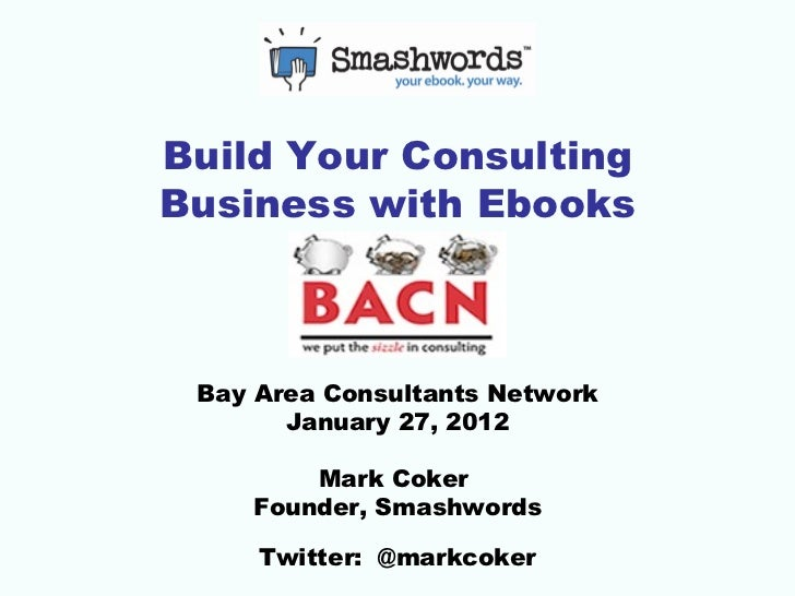 Ebook Publishing Primer for Consultants (Bay Area Consultants Network January 27 2012)