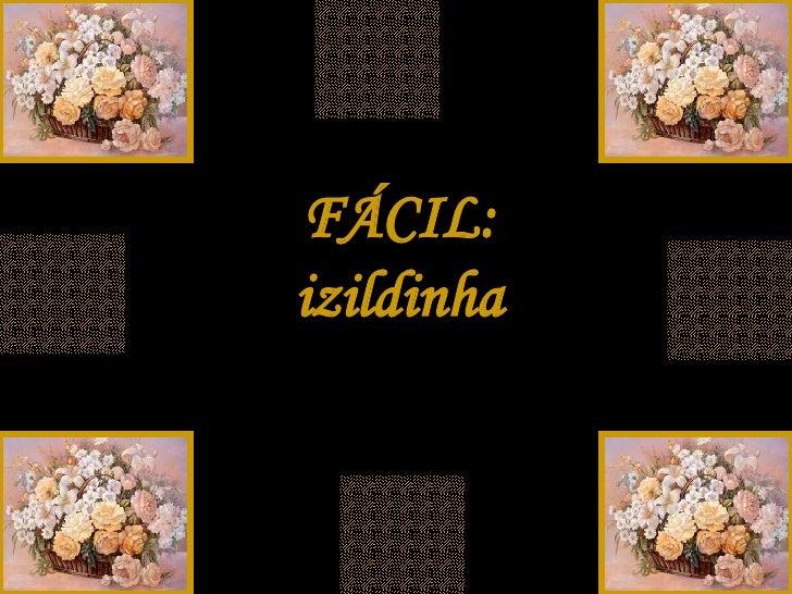 FÁCIL: izildinha