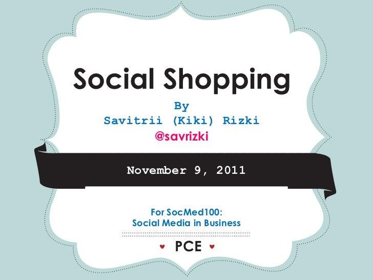 *              *                  *Social Shopping               By     Savitrii (Kiki) Rizki            @savrizki        ...