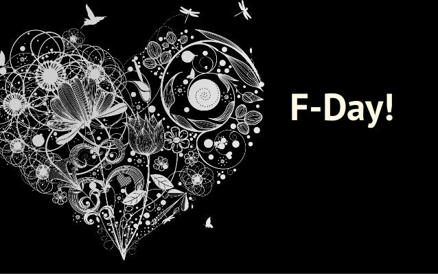 F-Day!