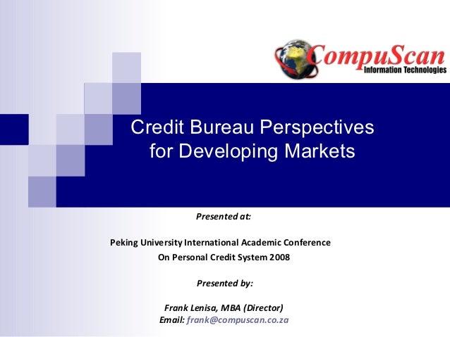 Credit Bureau Perspectives      for Developing Markets                   Presented at:Peking University International Acad...