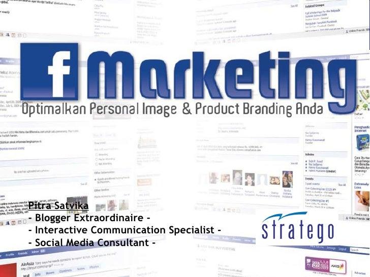 F-Marketing    Pitra Satvika - Blogger Extraordinaire - - Interactive Communication Specialist - - Social Media Consultant...