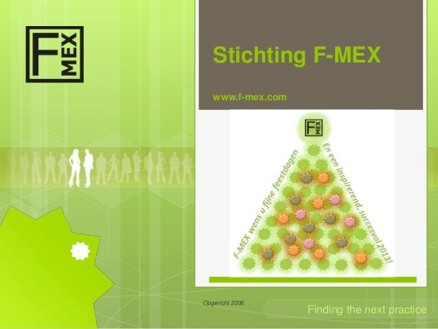 Stichting F-MEX   www.f-mex.comOpgericht 2006                   Finding the next practice