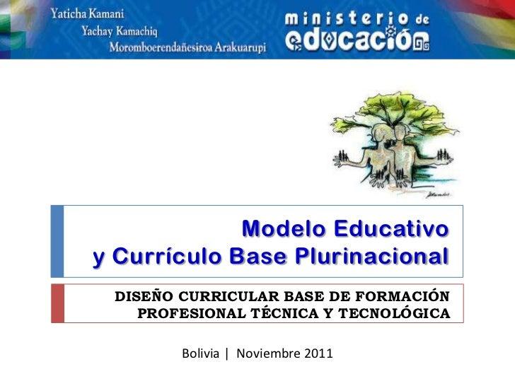 Modelo Educativoy Currículo Base Plurinacional DISEÑO CURRICULAR BASE DE FORMACIÓN    PROFESIONAL TÉCNICA Y TECNOLÓGICA   ...