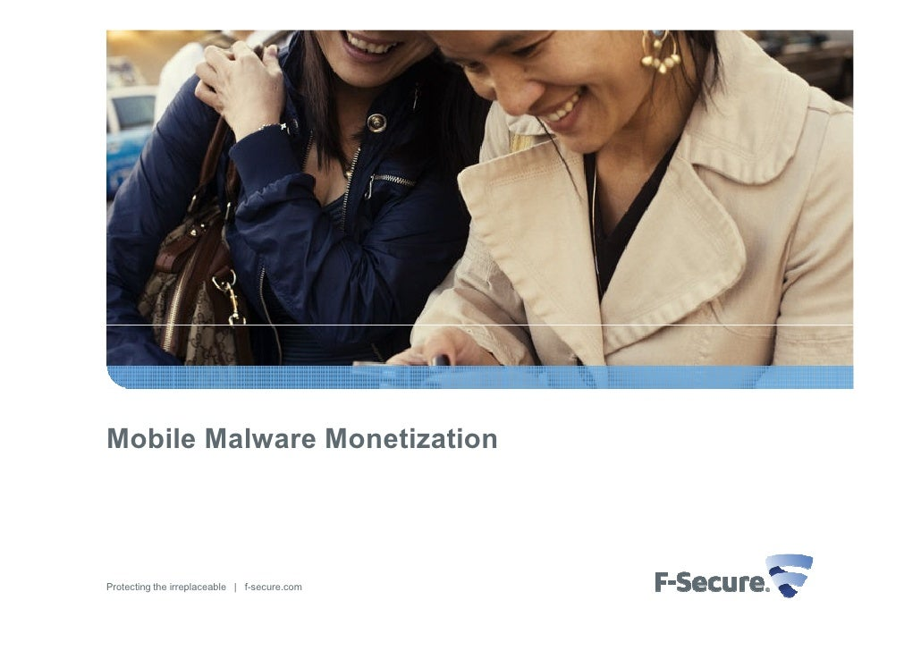 Mobile Malware Monetization     Protecting the irreplaceable   f-secure.com