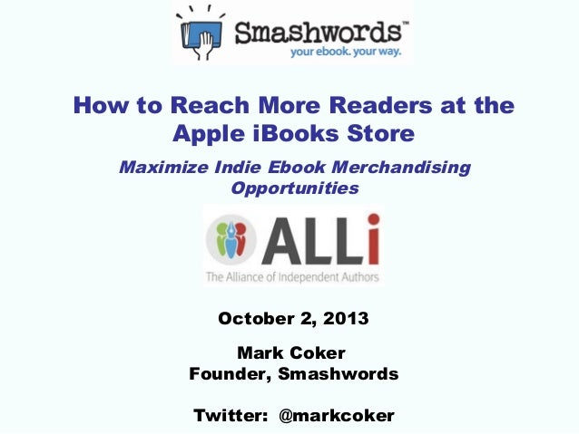 How to Reach More Readers at the Apple iBooks Store Maximize Indie Ebook Merchandising Opportunities  October 2, 2013 Mark...
