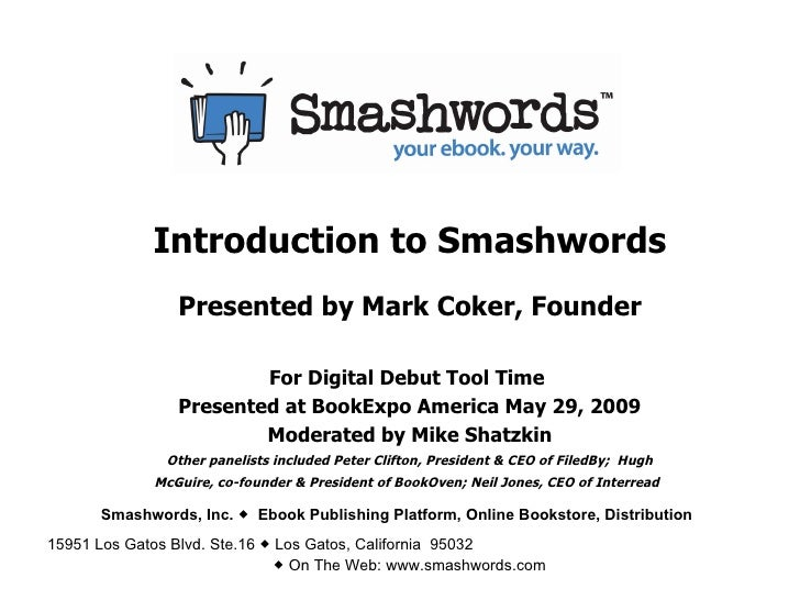 Introduction to Smashwords Presented by Mark Coker, Founder For Digital Debut Tool Time  Presented at BookExpo America May...