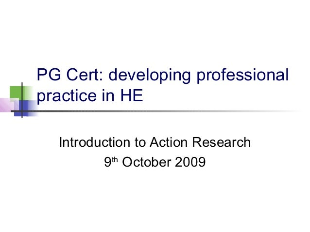 PG Cert: developing professional practice in HE Introduction to Action Research 9th October 2009