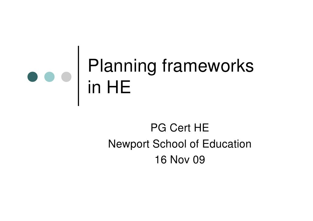 Planning frameworks in HE           PG Cert HE   Newport School of Education           16 Nov 09
