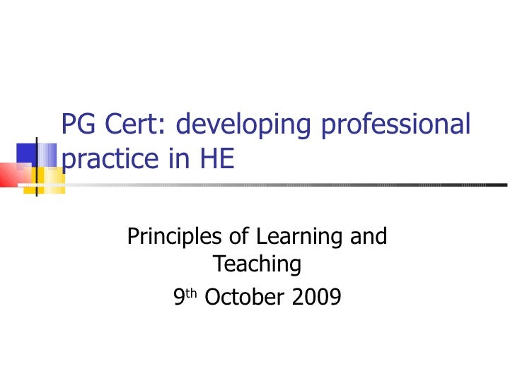 PG Cert: developing professional practice in HE Principles of Learning and Teaching 9 th  October 2009