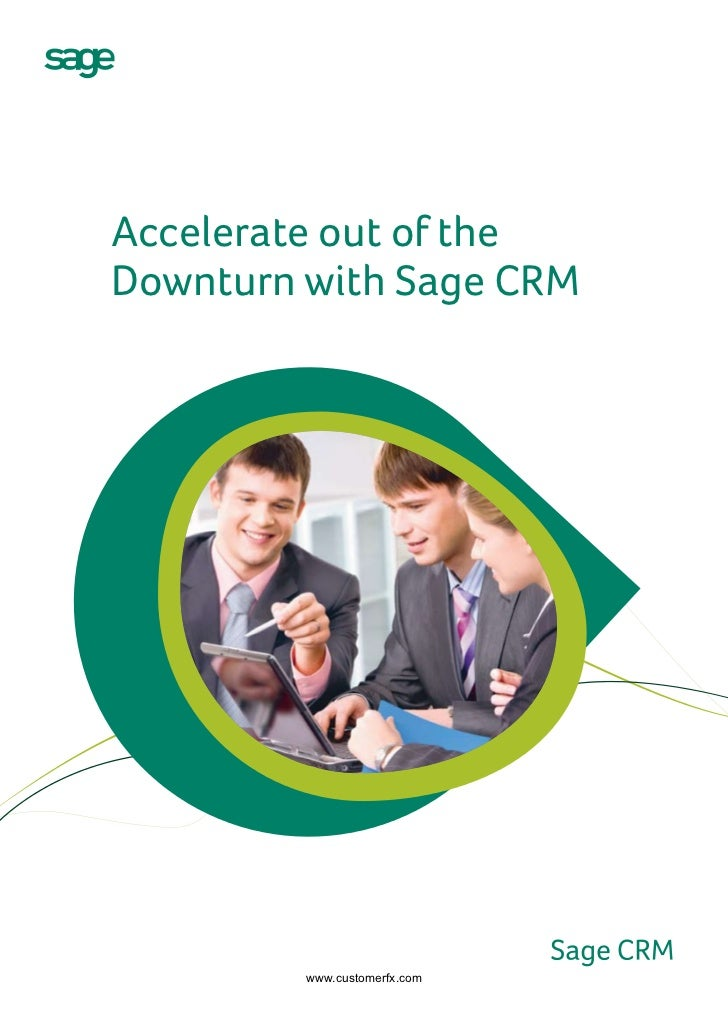 Accelerate out of the Downturn with Sage CRM              www.customerfx.com