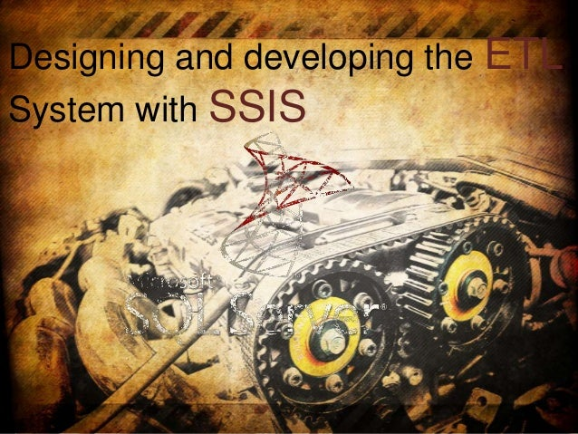 Designing and developing the ETL System with SSIS