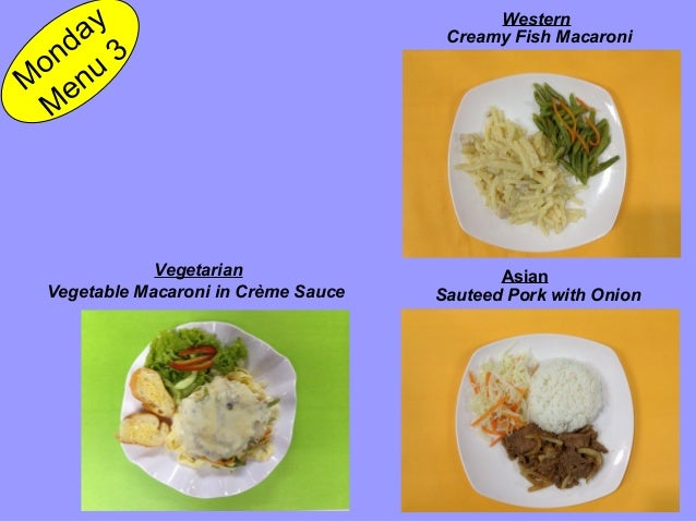 Vegetarian Vegetable Macaroni in Crème Sauce Creamy Fish Macaroni M onday M enu 3 Asian Western Sauteed Pork with Onion