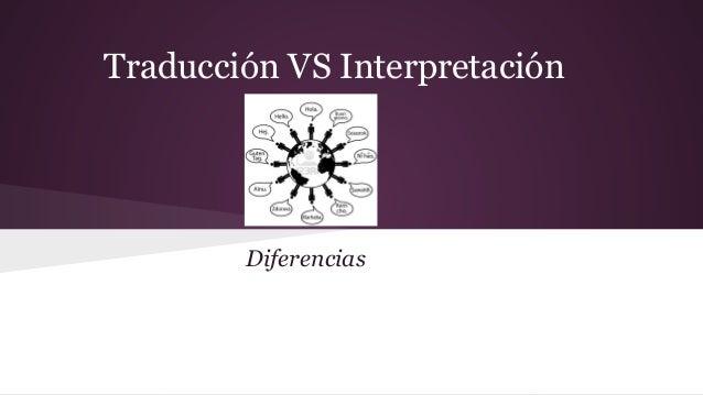 Traducción VS Interpretación  Diferencias
