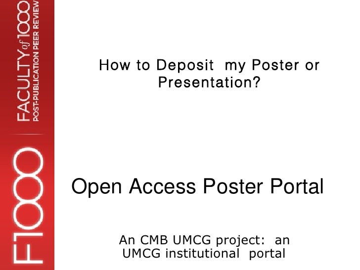 How to Deposit my Poster or         Presentation?Open Access Poster Portal    An CMB UMCG project: an    UMCG institutiona...
