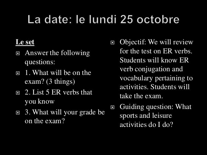 La date: le lundi 25 octobre<br />Le set<br />Answer the following questions: <br />1. What will be on the exam? (3 things...