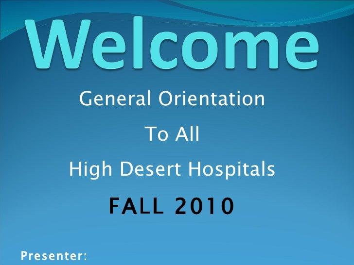 General Orientation To All High Desert Hospitals FALL 2010 Presenter: Renate Longoria, RNc, MSN, PHN