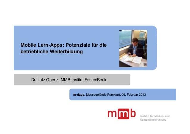 Mobile Lern-Apps: Potenziale für diebetriebliche Weiterbildung    Dr. Lutz Goertz, MMB-Institut Essen/Berlin              ...