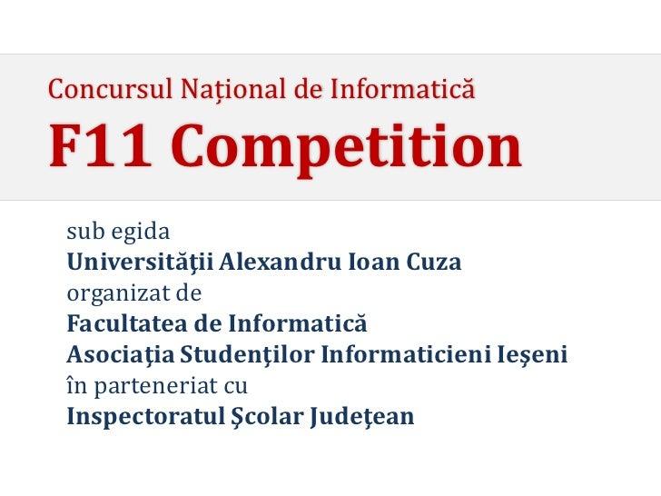 Concursul Național de InformaticăF11 Competition sub egida Universităţii Alexandru Ioan Cuza organizat de Facultatea de In...