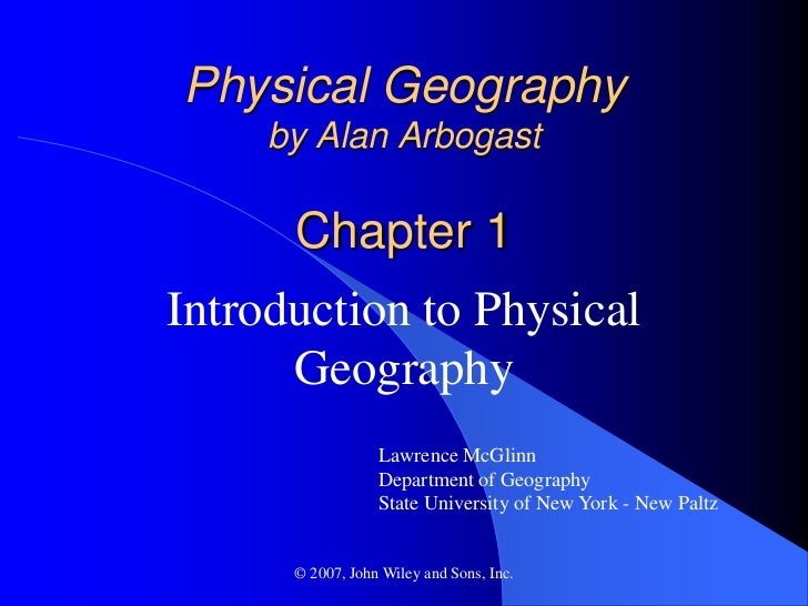 Physical Geography     by Alan Arbogast      Chapter 1Introduction to Physical      Geography                  Lawrence Mc...