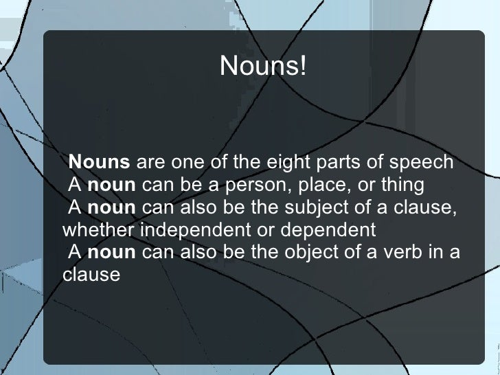 Nouns! <ul><li>Nouns  are one of the eight parts of speech