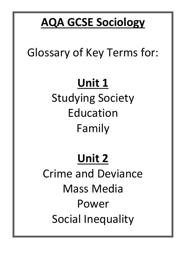 AQA GCSE Sociology Glossary of Key Terms for: Unit 1 Studying Society Education Family Unit 2 Crime and Deviance Mass Medi...