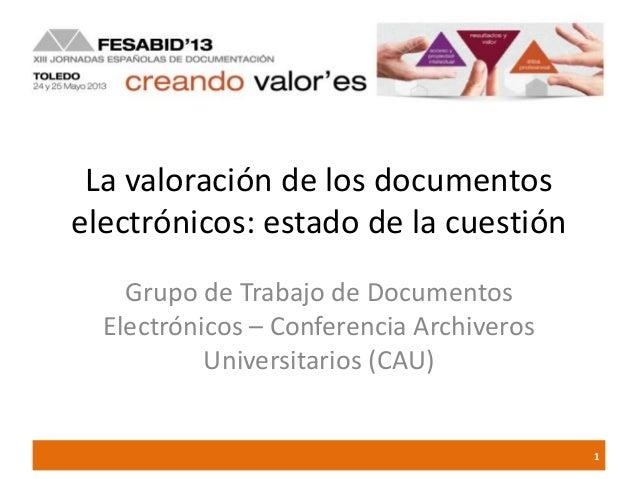 La valoración de los documentoselectrónicos: estado de la cuestiónGrupo de Trabajo de DocumentosElectrónicos – Conferencia...