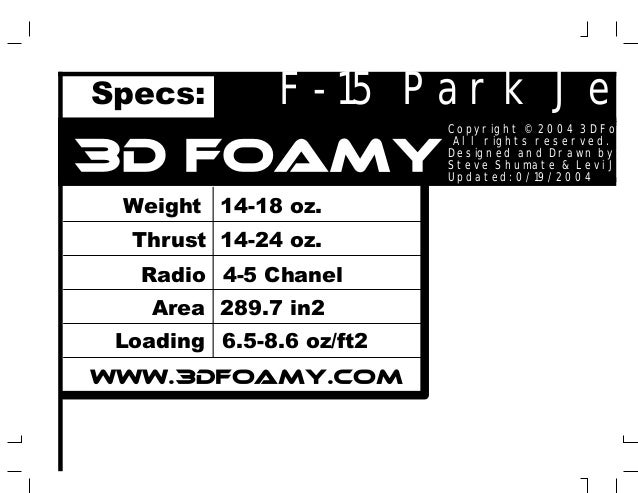 F-15 Park Jet 3D Foamy Specs:  Copyright © 2004 3DFoa All rights reserved. Designed and Drawn by: Steve Shumate & Levi Jo ...