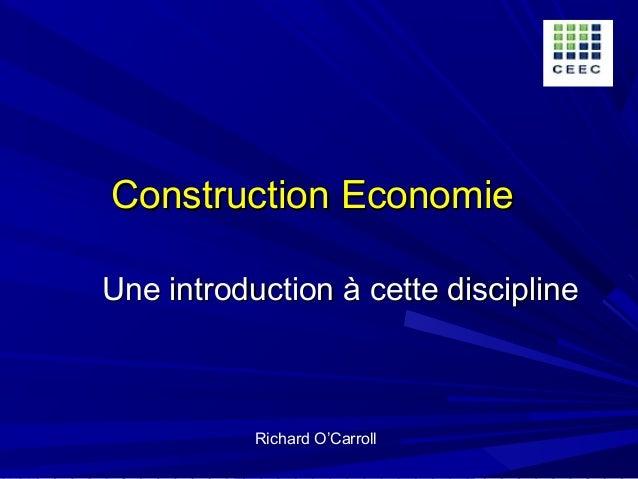 Construction EconomieConstruction Economie Une introduction à cette disciplineUne introduction à cette discipline Richard ...