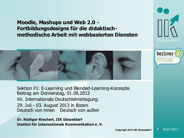 D ü s s e l d o r f Copyright 2013 IIK Düsseldorf 1 30.07.2013 Sektion F1: E-Learning und Blended-Learning-Konzepte Beitra...