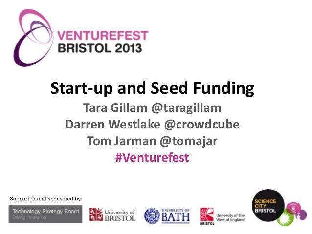 Start-up and Seed Funding Tara Gillam @taragillam Darren Westlake @crowdcube Tom Jarman @tomajar #Venturefest