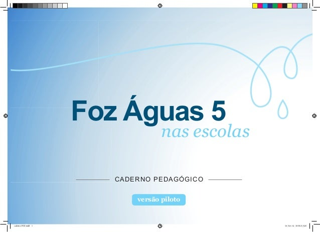 Foz Águas 5 CADERNO PEDAGÓGICO nas escolas versão piloto caderno FOZ.indd 1 16-Oct-14 10:50:21 AM