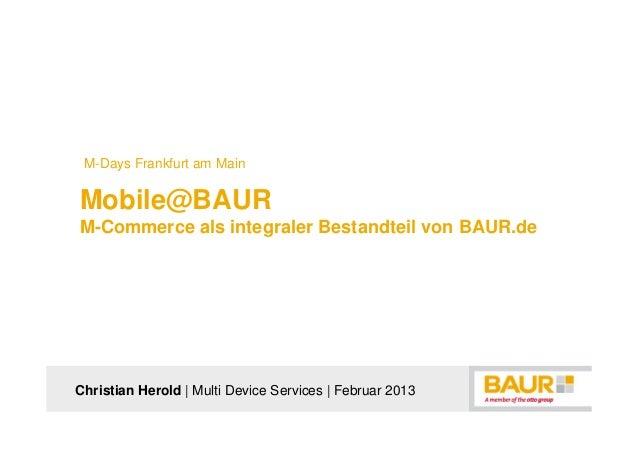 M-Days Frankfurt am MainMobile@BAURM-Commerce als integraler Bestandteil von BAUR.deChristian Herold | Multi Device Servic...