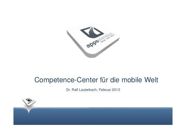 Competence-Center für die mobile Welt         Dr. Ralf Lauterbach, Februar 2013