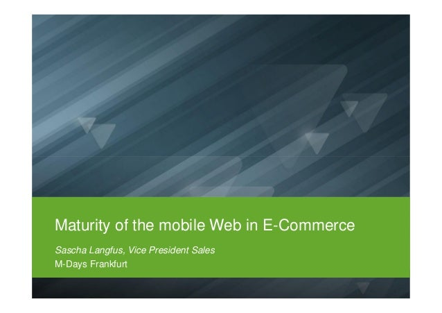 Maturity of the mobile Web in E-CommerceSascha Langfus, Vice President SalesM-Days Frankfurt