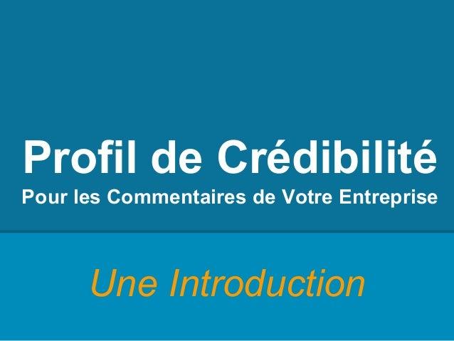Profil de Crédibilité Pour les Commentaires de Votre Entreprise Une Introduction