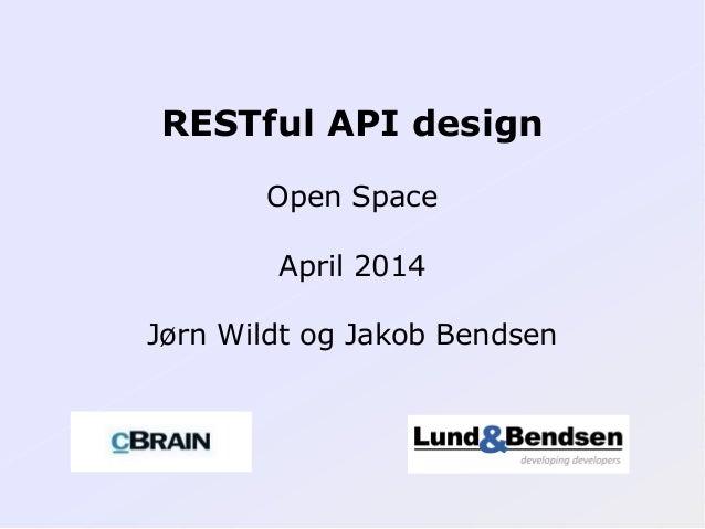 RESTful API design Open Space April 2014 Jørn Wildt og Jakob Bendsen