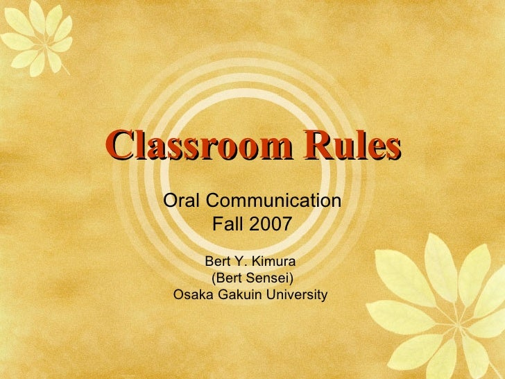 Classroom Rules Oral Communication Fall 2007 Bert Y. Kimura  (Bert Sensei) Osaka Gakuin University