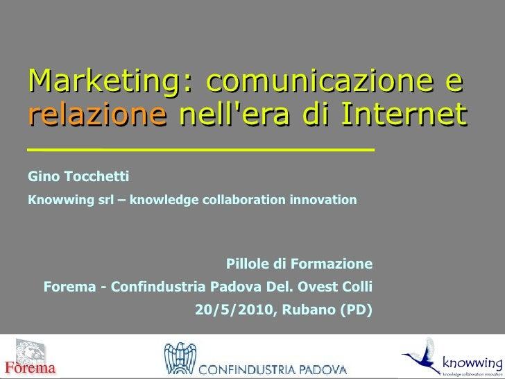Marketing: comunicazione e relazione nell'era di Internet Gino Tocchetti Knowwing srl – knowledge collaboration innovation...