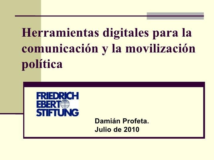 Herramientas digitales para la comunicación y la movilización política - Damián Profeta