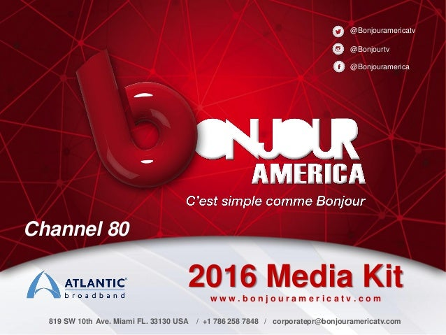 2016 Media Kit @Bonjouramerica @Bonjourtv @Bonjouramericatv 819 SW 10th Ave. Miami FL. 33130 USA / +1 786 258 7848 / corpo...