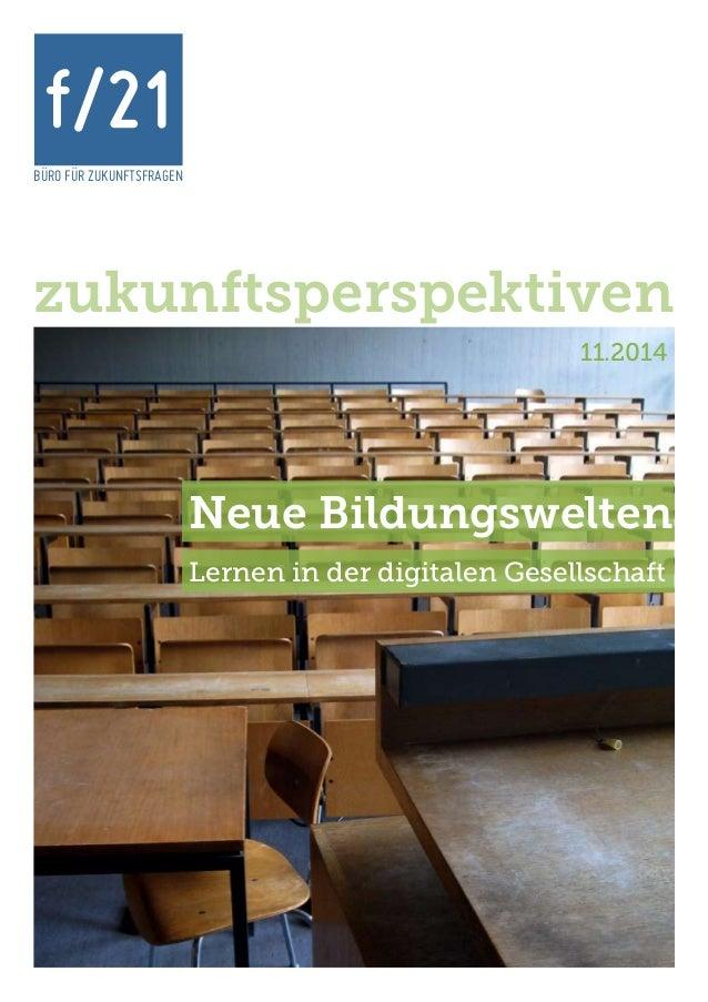 BÜRO FÜR ZUKUNFTSFRAGEN f/21 11.2014 zukunftsperspektiven Neue Bildungswelten Lernen in der digitalen Gesellschaft