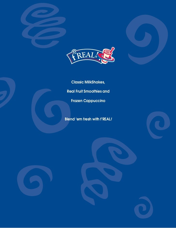 Classic MilkShakes, Real Fruit Smoothies and   Frozen CappuccinoBlend 'em fresh with f'REAL!