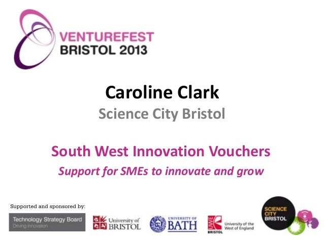 Caroline Clark Science City Bristol  South West Innovation Vouchers Support for SMEs to innovate and grow