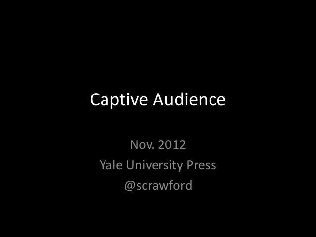 Captive Audience Nov. 2012 Yale University Press @scrawford