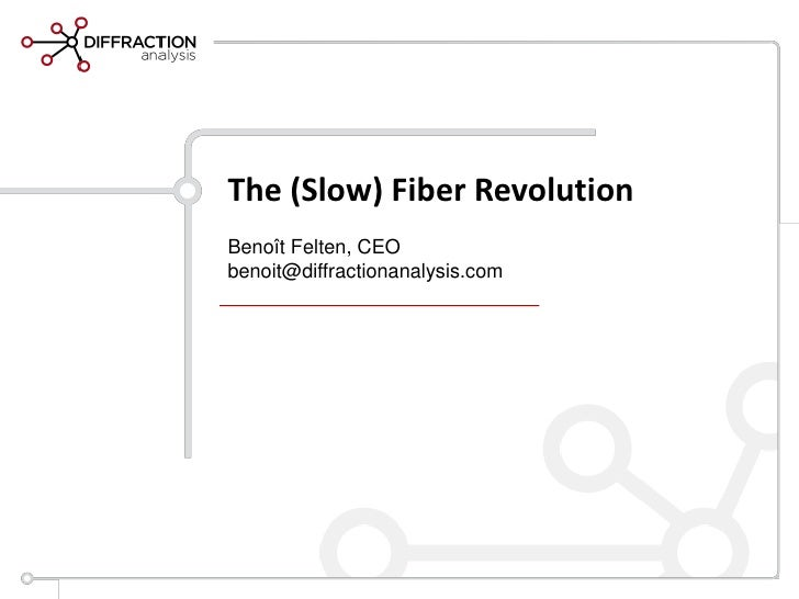 The (Slow) Fiber RevolutionBenoît Felten, CEObenoit@diffractionanalysis.com